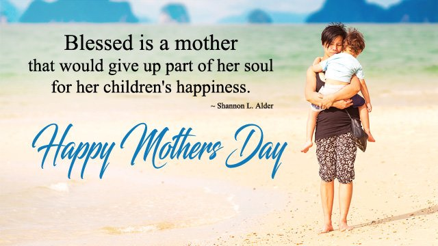 Blessed is a Mother that would give up part of her soul for her children happiness