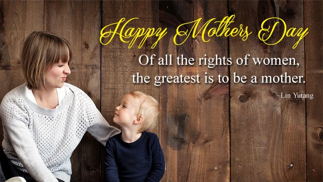 Of all the rights of women, the greatest is to be a mother