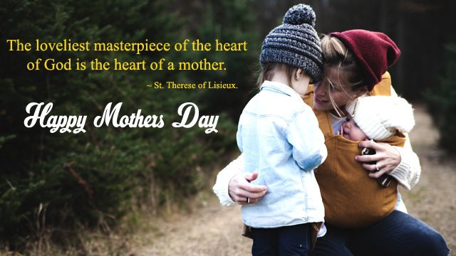 The loveliest masterpiece of the heart of God is the Heart of a Mother