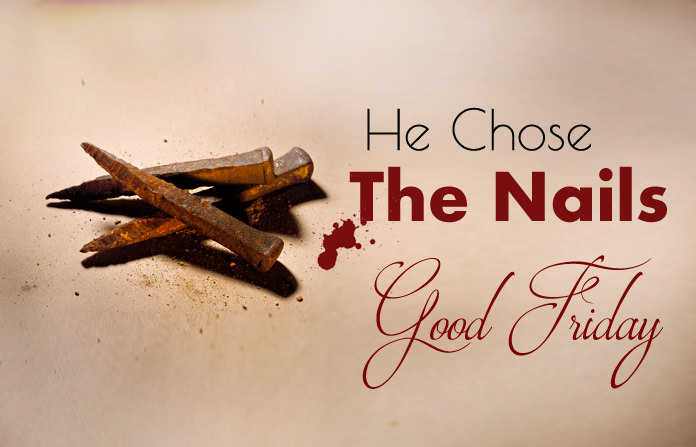 He Chose The Nails - Good Friday