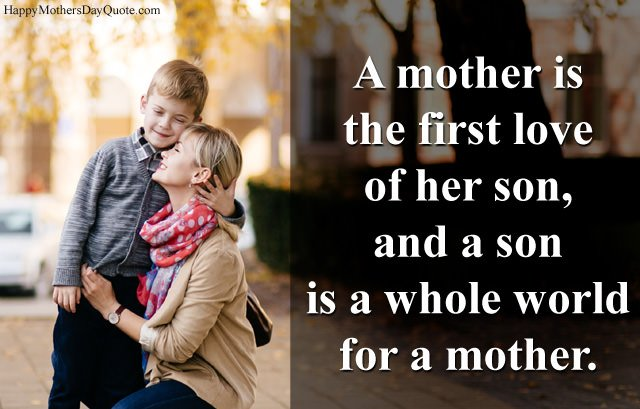 Mother First Love Son and Son Whole World is Mother