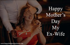 Happy Mothers Day My Ex-Wife