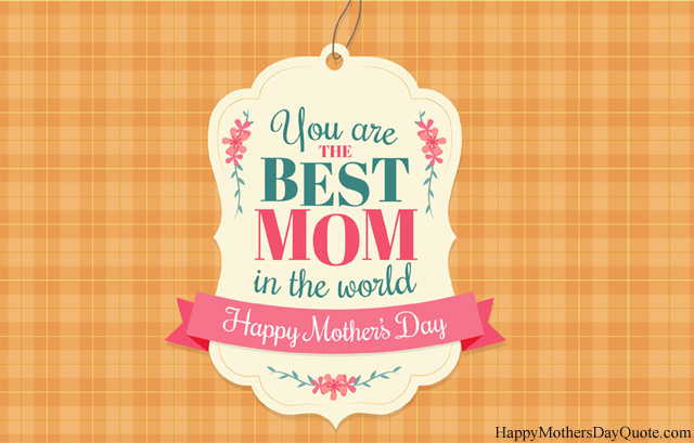 You are the best MOM in the world